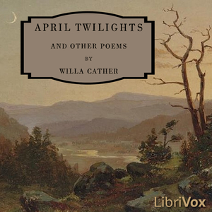April Twilights and Other Poems, by Willa Cather
